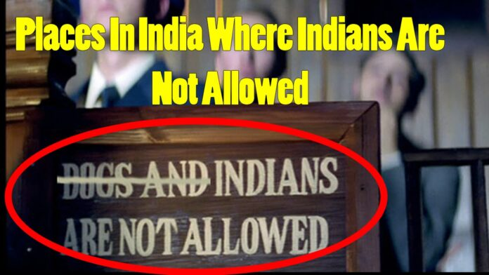 10 places in India where Indians are not allowed
